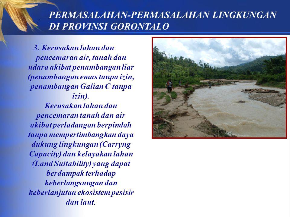 3. Kerusakan lahan dan pencemaran air, tanah dan udara akibat penambangan liar (penambangan emas tanpa izin, penambangan Galian C tanpa izin). Kerusak