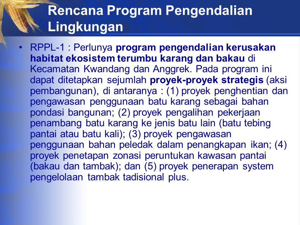 Rencana Program Pengendalian Lingkungan RPPL-1 : Perlunya program pengendalian kerusakan habitat ekosistem terumbu karang dan bakau di Kecamatan Kwandang dan Anggrek.