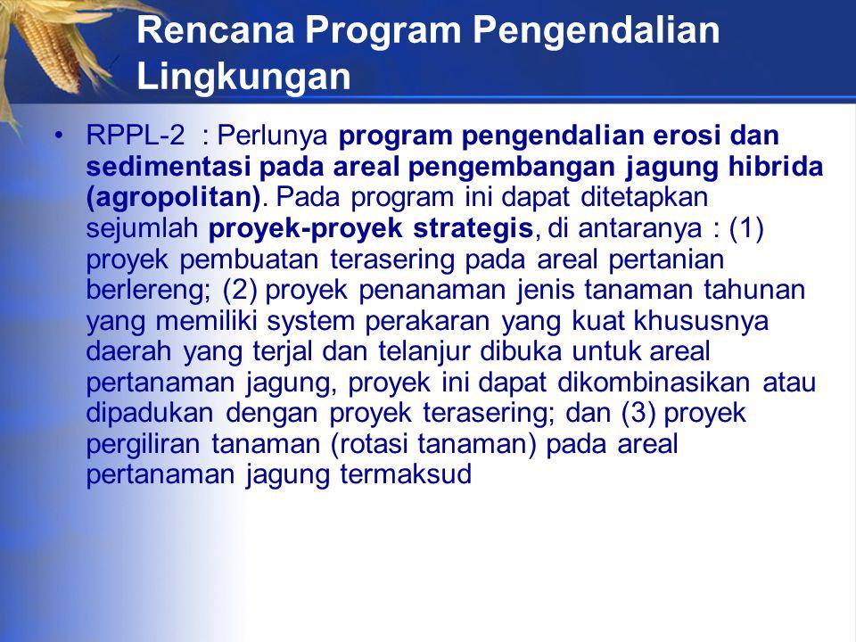 Rencana Program Pengendalian Lingkungan RPPL-2 : Perlunya program pengendalian erosi dan sedimentasi pada areal pengembangan jagung hibrida (agropolitan).