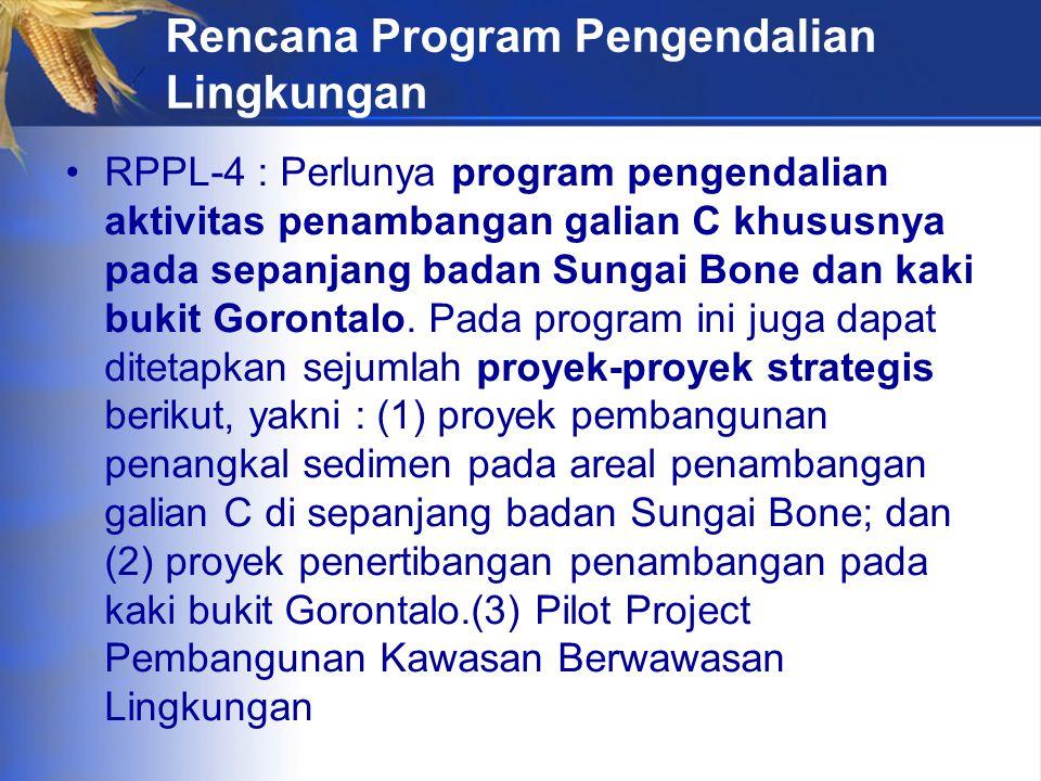 Rencana Program Pengendalian Lingkungan RPPL-4 : Perlunya program pengendalian aktivitas penambangan galian C khususnya pada sepanjang badan Sungai Bone dan kaki bukit Gorontalo.