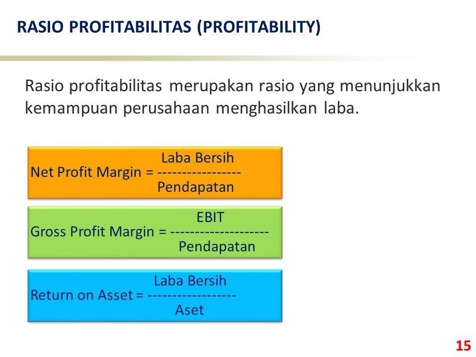 15 RASIO PROFITABILITAS (PROFITABILITY) Rasio profitabilitas merupakan rasio yang menunjukkan kemampuan perusahaan menghasilkan laba.