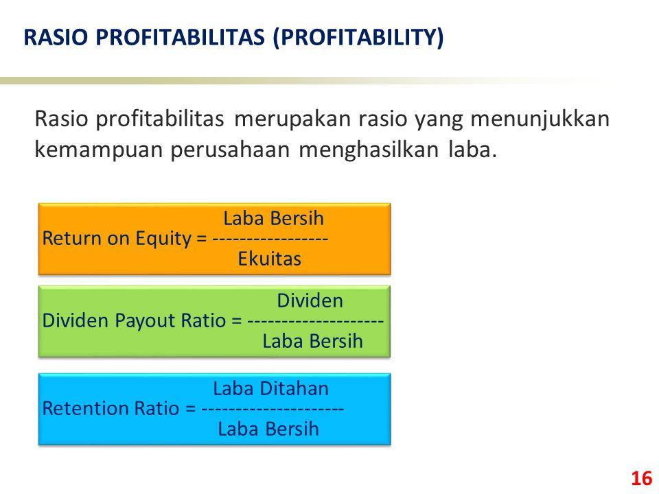 16 RASIO PROFITABILITAS (PROFITABILITY) Rasio profitabilitas merupakan rasio yang menunjukkan kemampuan perusahaan menghasilkan laba.