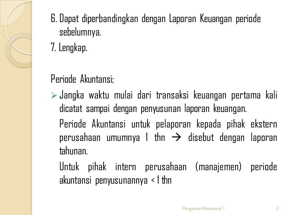 6. Dapat diperbandingkan dengan Laporan Keuangan periode sebelumnya. 7. Lengkap. Periode Akuntansi;  Jangka waktu mulai dari transaksi keuangan perta