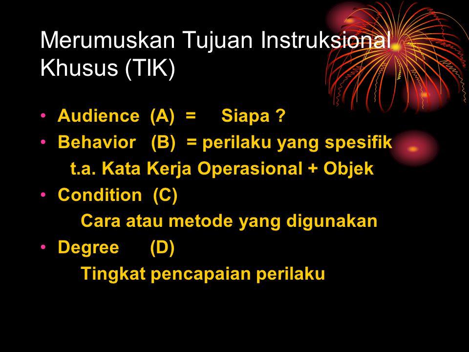 Merumuskan Tujuan Instruksional Khusus (TIK) Audience (A) = Siapa .