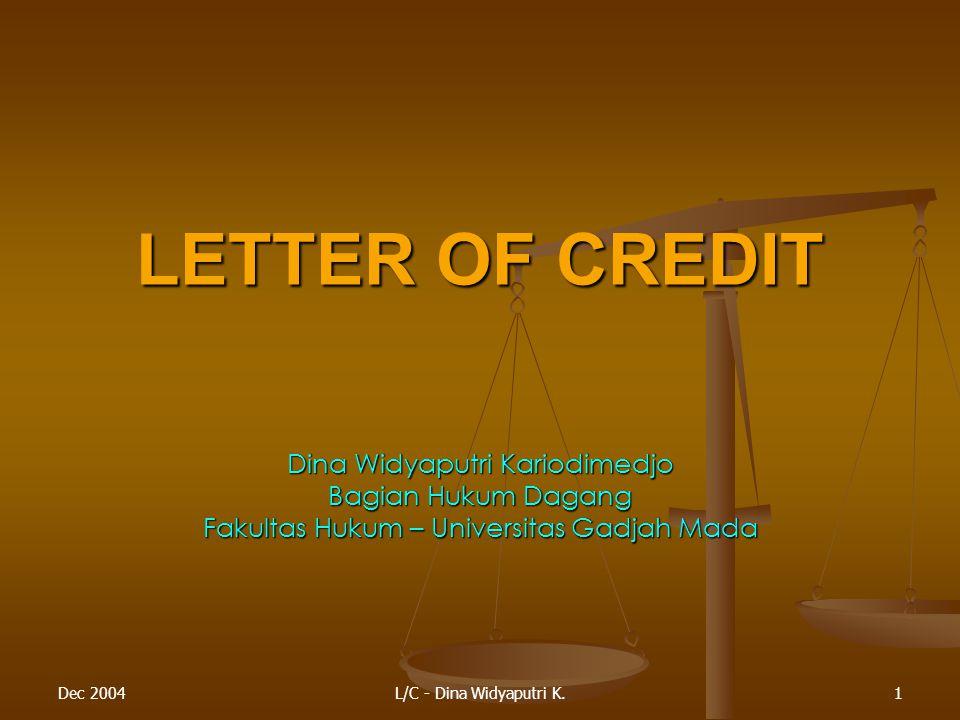 Dec 2004L/C - Dina Widyaputri K.1 LETTER OF CREDIT Dina Widyaputri Kariodimedjo Bagian Hukum Dagang Fakultas Hukum – Universitas Gadjah Mada
