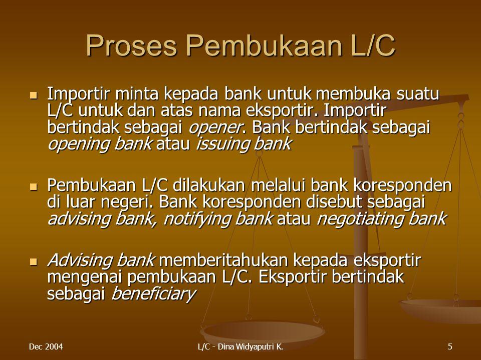 Dec 2004L/C - Dina Widyaputri K.5 Proses Pembukaan L/C Importir minta kepada bank untuk membuka suatu L/C untuk dan atas nama eksportir.
