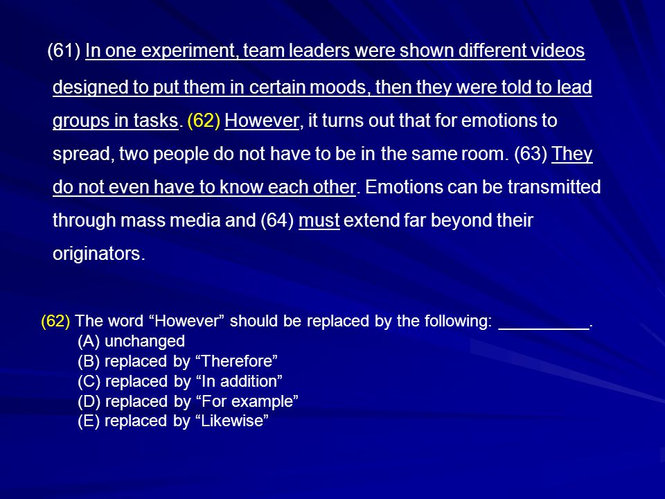(61) In one experiment, team leaders were shown different videos designed to put them in certain moods, then they were told to lead groups in tasks.
