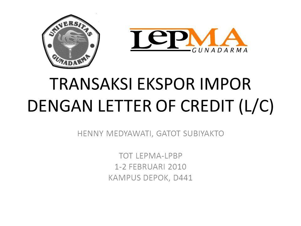 TRANSAKSI EKSPOR IMPOR DENGAN LETTER OF CREDIT (L/C) HENNY MEDYAWATI, GATOT SUBIYAKTO TOT LEPMA-LPBP 1-2 FEBRUARI 2010 KAMPUS DEPOK, D441