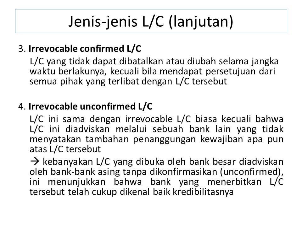 3. Irrevocable confirmed L/C L/C yang tidak dapat dibatalkan atau diubah selama jangka waktu berlakunya, kecuali bila mendapat persetujuan dari semua