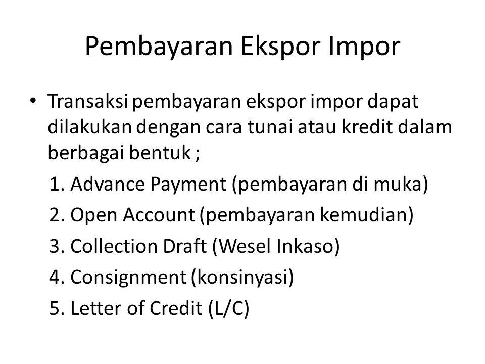Pembayaran Ekspor Impor Transaksi pembayaran ekspor impor dapat dilakukan dengan cara tunai atau kredit dalam berbagai bentuk ; 1. Advance Payment (pe