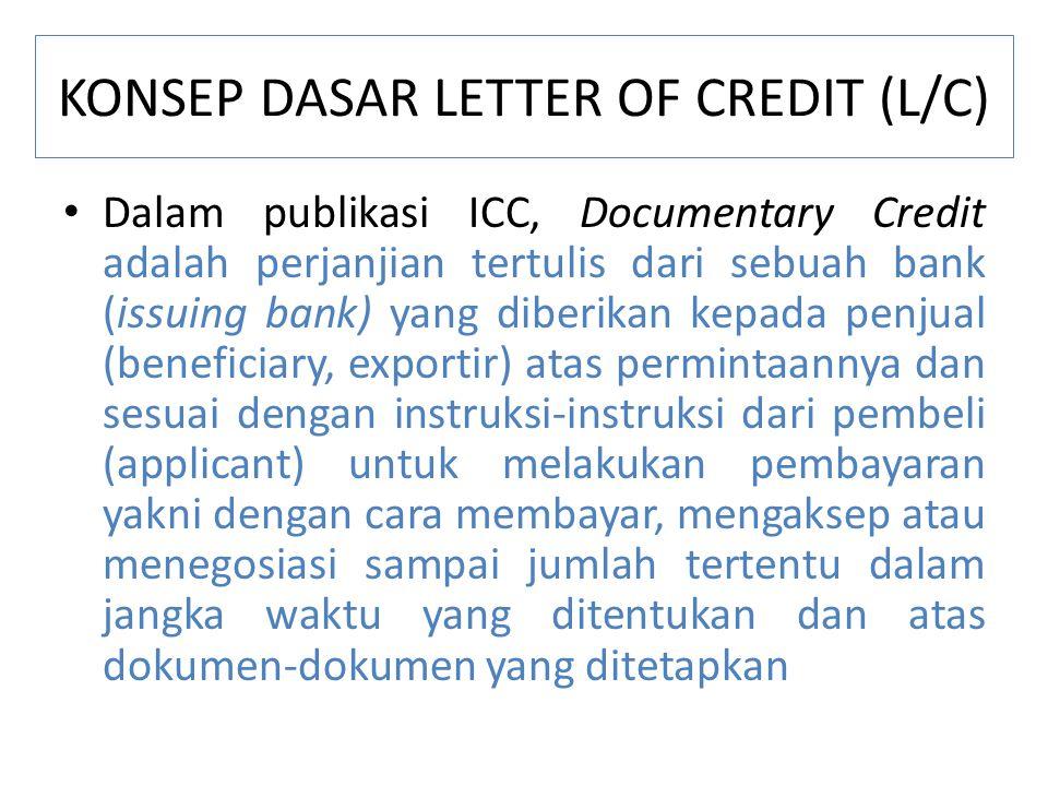 KONSEP DASAR LETTER OF CREDIT (L/C) Dalam publikasi ICC, Documentary Credit adalah perjanjian tertulis dari sebuah bank (issuing bank) yang diberikan