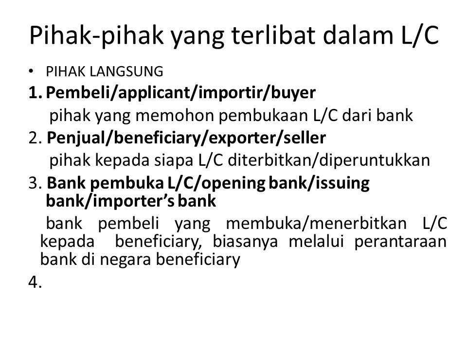 Pihak-pihak yang terlibat dalam L/C PIHAK LANGSUNG 1.Pembeli/applicant/importir/buyer pihak yang memohon pembukaan L/C dari bank 2. Penjual/beneficiar