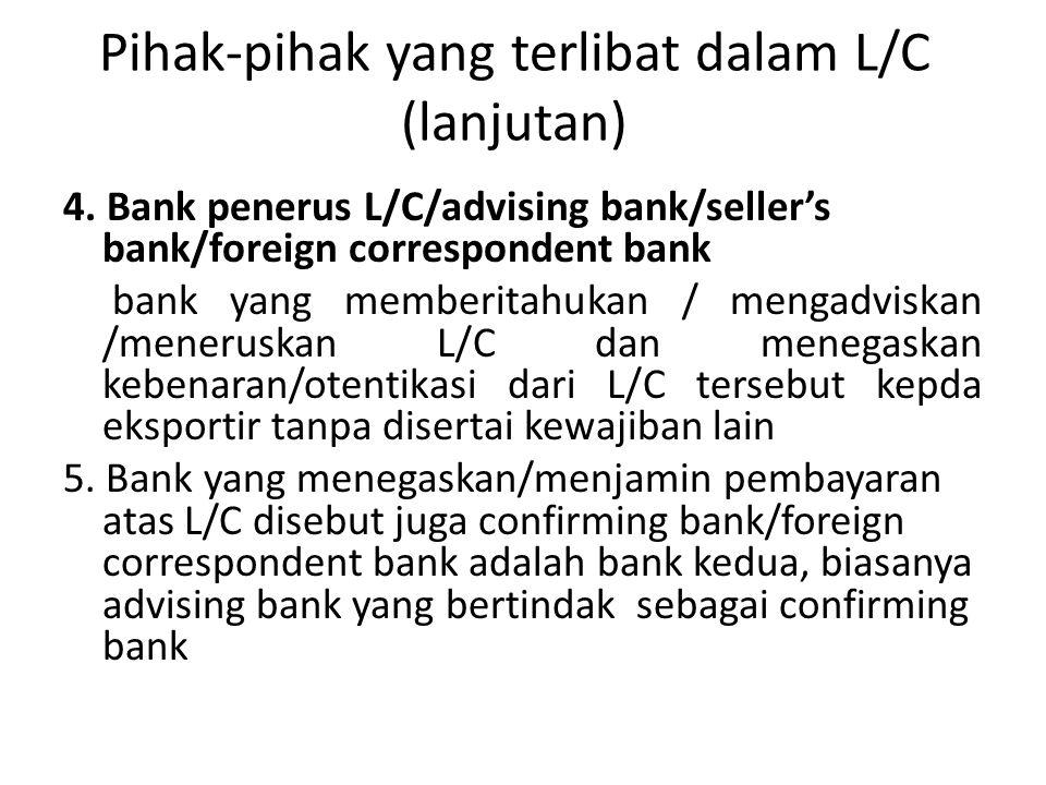4. Bank penerus L/C/advising bank/seller's bank/foreign correspondent bank bank yang memberitahukan / mengadviskan /meneruskan L/C dan menegaskan kebe