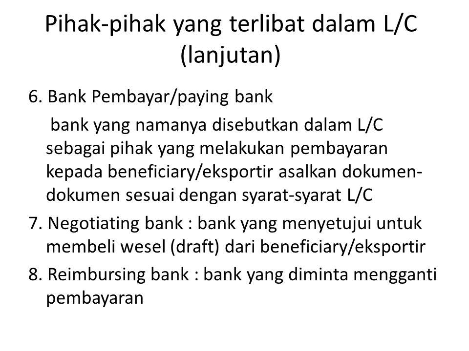 6. Bank Pembayar/paying bank bank yang namanya disebutkan dalam L/C sebagai pihak yang melakukan pembayaran kepada beneficiary/eksportir asalkan dokum