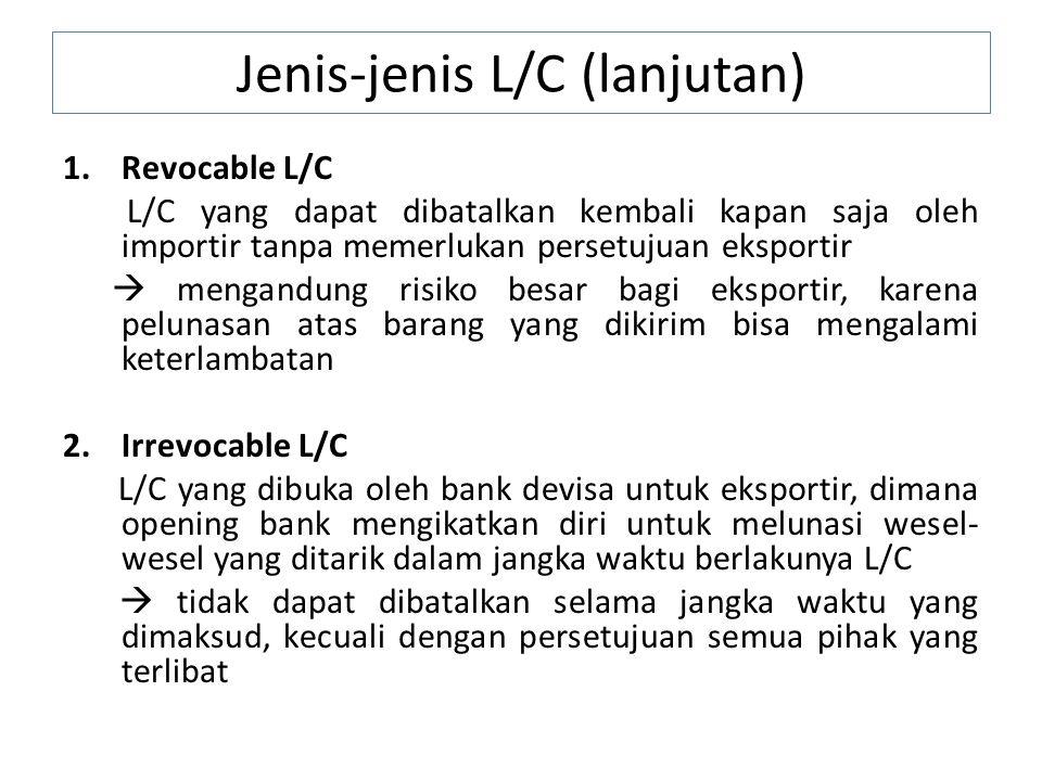 Jenis-jenis L/C (lanjutan) 1.Revocable L/C L/C yang dapat dibatalkan kembali kapan saja oleh importir tanpa memerlukan persetujuan eksportir  mengand