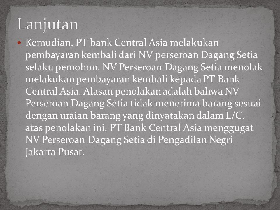Kemudian, PT bank Central Asia melakukan pembayaran kembali dari NV perseroan Dagang Setia selaku pemohon.