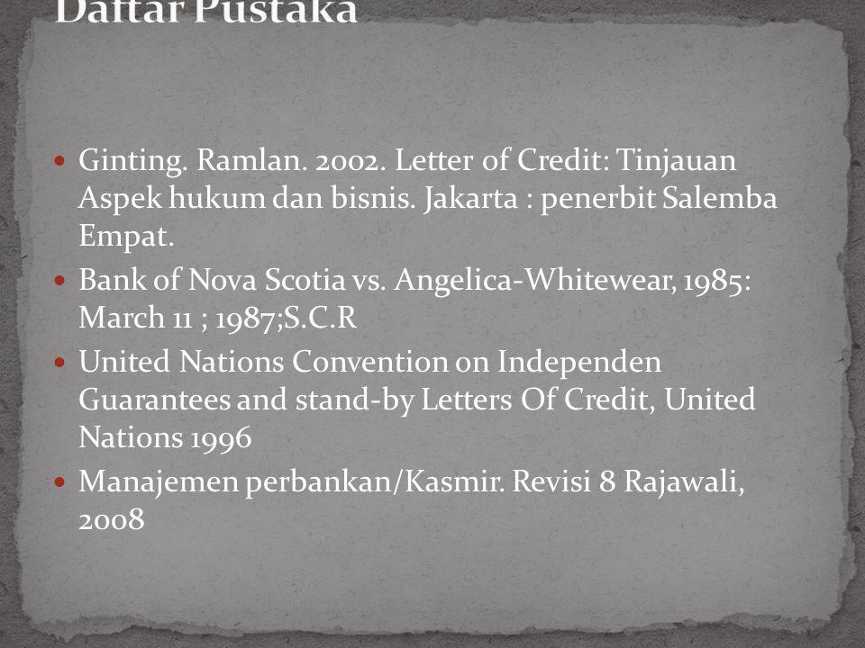 Ginting.Ramlan. 2002. Letter of Credit: Tinjauan Aspek hukum dan bisnis.