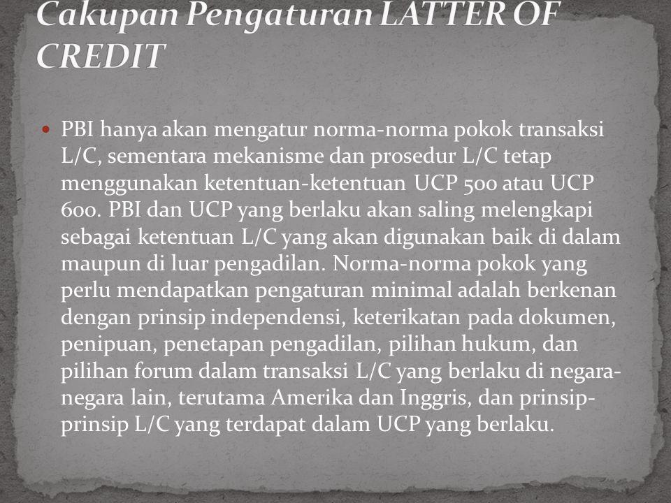 PBI hanya akan mengatur norma-norma pokok transaksi L/C, sementara mekanisme dan prosedur L/C tetap menggunakan ketentuan-ketentuan UCP 500 atau UCP 600.