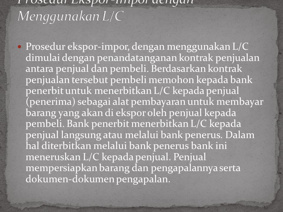 Prosedur ekspor-impor, dengan menggunakan L/C dimulai dengan penandatanganan kontrak penjualan antara penjual dan pembeli.