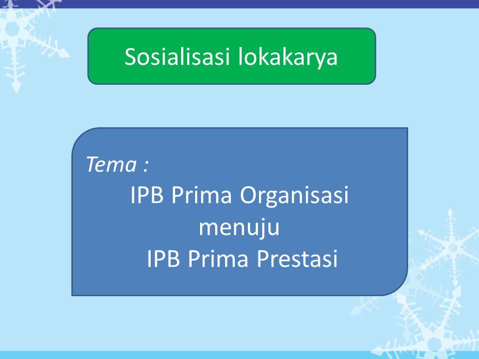 Sosialisasi lokakarya Tema : IPB Prima Organisasi menuju IPB Prima Prestasi