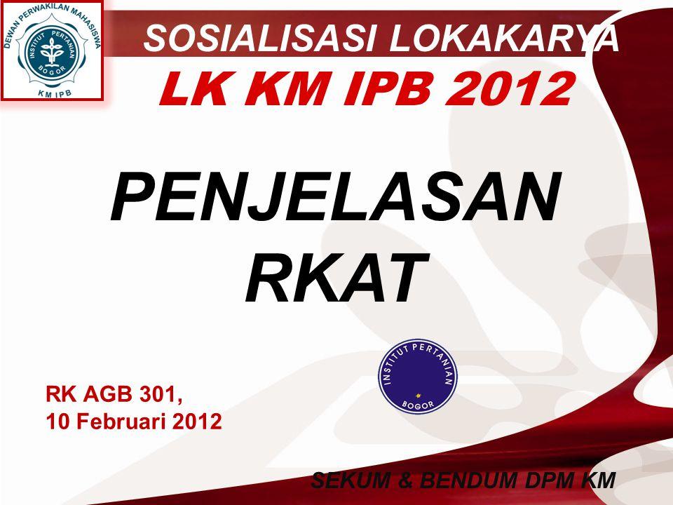 LK KM IPB 2012 SOSIALISASI LOKAKARYA PENJELASAN RKAT SEKUM & BENDUM DPM KM RK AGB 301, 10 Februari 2012