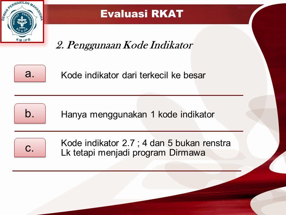 Evaluasi RKAT 2. Penggunaan Kode Indikator Kode indikator dari terkecil ke besar a. Hanya menggunakan 1 kode indikator b. Kode indikator 2.7 ; 4 dan 5