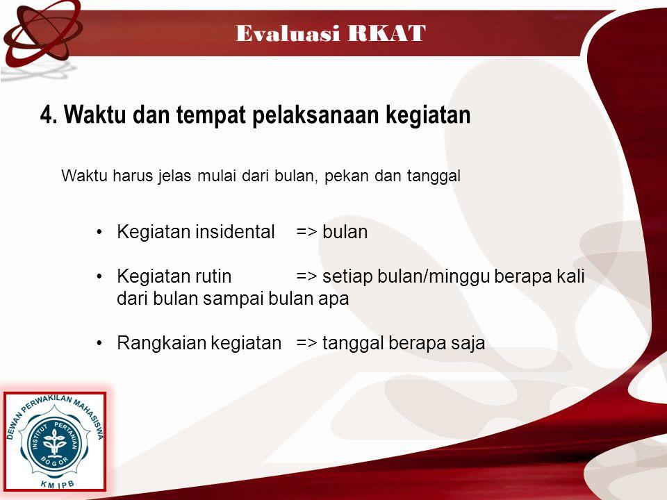 Evaluasi RKAT 4. Waktu dan tempat pelaksanaan kegiatan Waktu harus jelas mulai dari bulan, pekan dan tanggal Kegiatan insidental=> bulan Kegiatan ruti