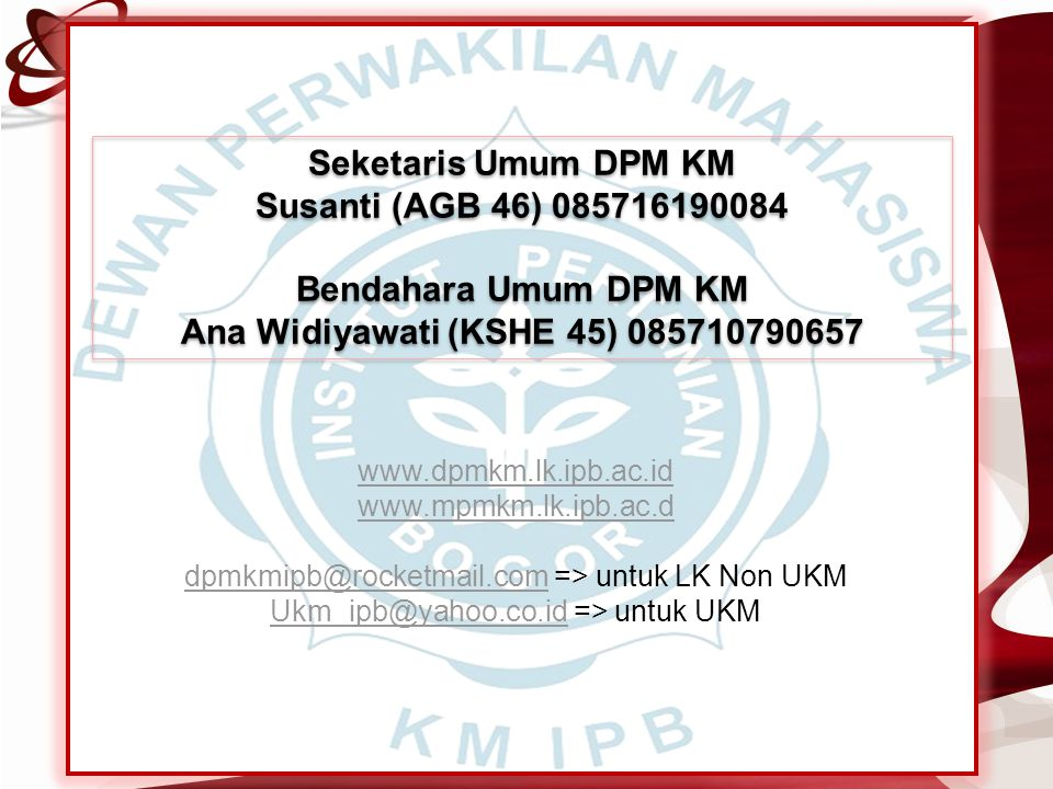 Seketaris Umum DPM KM Susanti (AGB 46) 085716190084 Bendahara Umum DPM KM Ana Widiyawati (KSHE 45) 085710790657 Seketaris Umum DPM KM Susanti (AGB 46)