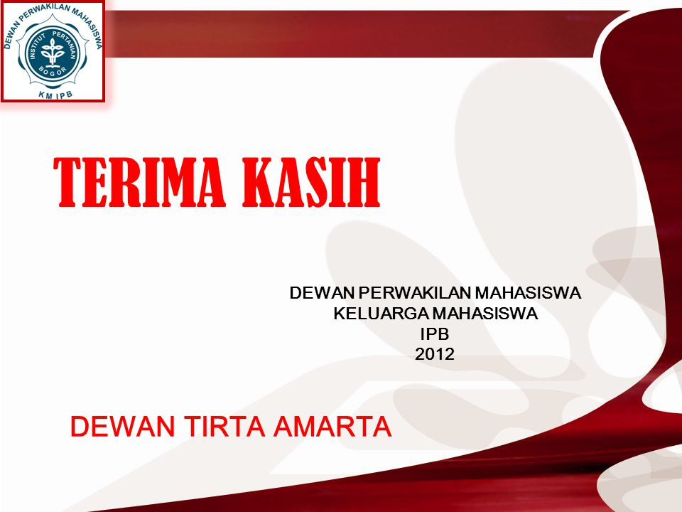 TERIMA KASIH DEWAN PERWAKILAN MAHASISWA KELUARGA MAHASISWA IPB 2012 DEWAN TIRTA AMARTA