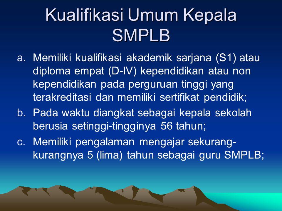 Kualifikasi Umum Kepala SMPLB a.Memiliki kualifikasi akademik sarjana (S1) atau diploma empat (D-IV) kependidikan atau non kependidikan pada pergurua