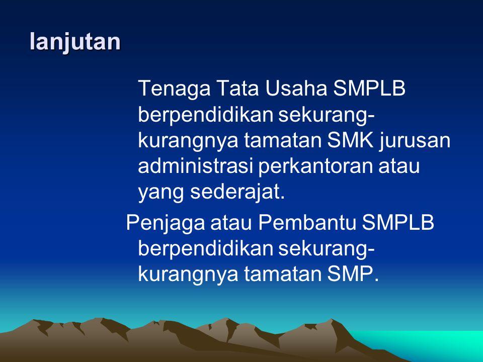 lanjutan Tenaga Tata Usaha SMPLB berpendidikan sekurang- kurangnya tamatan SMK jurusan administrasi perkantoran atau yang sederajat. Penjaga atau Pemb