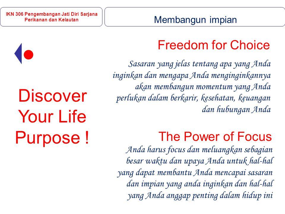 Discover Your Life Purpose ! Freedom for Choice Sasaran yang jelas tentang apa yang Anda inginkan dan mengapa Anda menginginkannya akan membangun mome