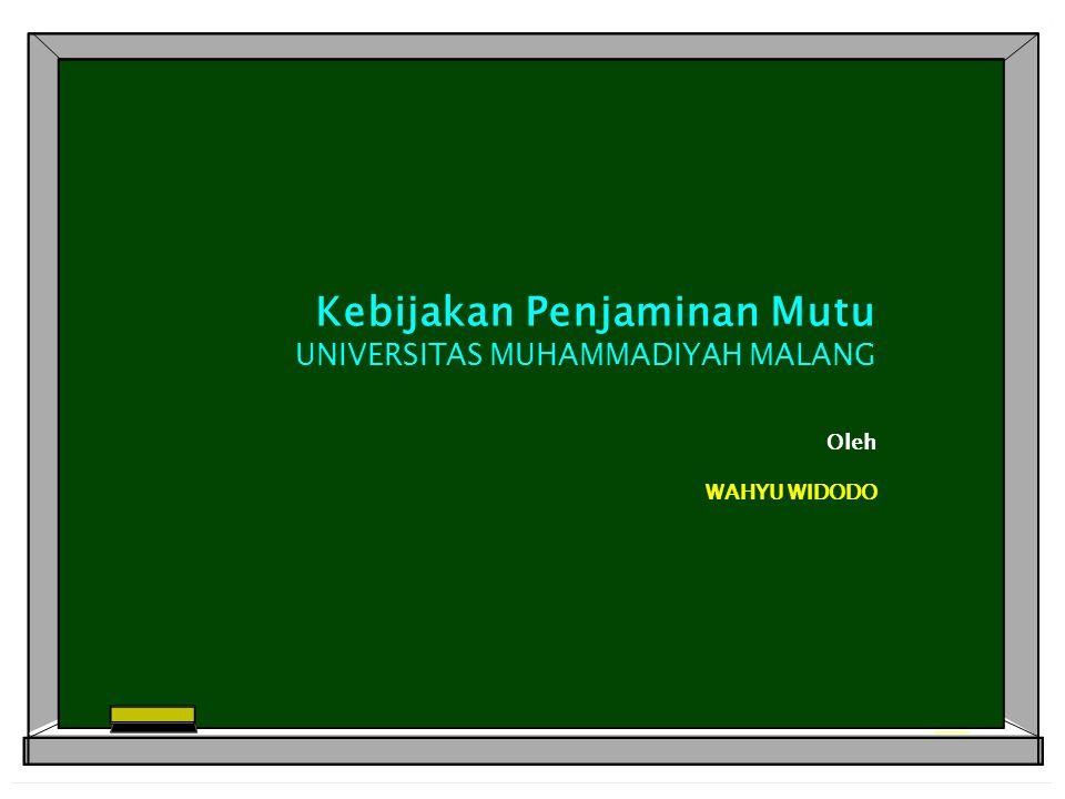 Kebijakan Penjaminan Mutu UNIVERSITAS MUHAMMADIYAH MALANG Oleh WAHYU WIDODO