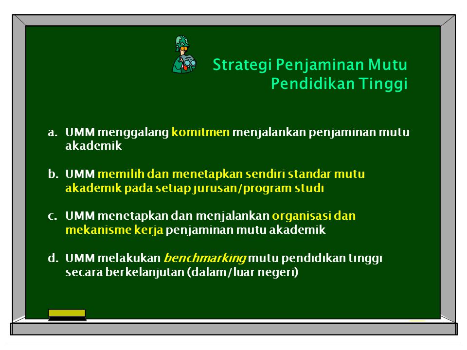 Strategi Penjaminan Mutu Pendidikan Tinggi a.UMM menggalang komitmen menjalankan penjaminan mutu akademik b.UMM memilih dan menetapkan sendiri standar