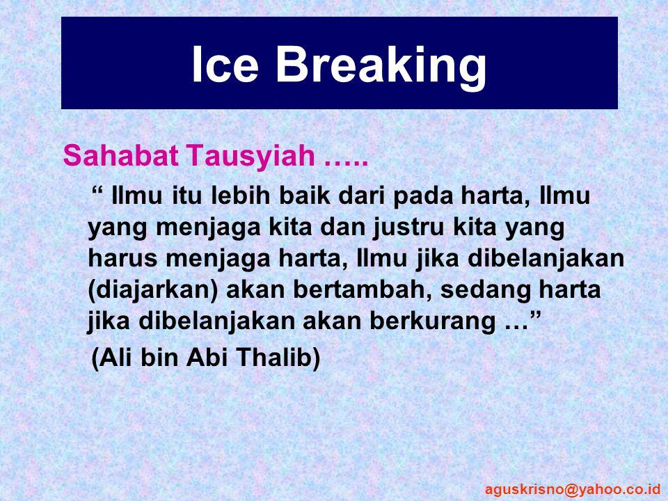"""Ice Breaking Sahabat Tausyiah ….. """" Ilmu itu lebih baik dari pada harta, Ilmu yang menjaga kita dan justru kita yang harus menjaga harta, Ilmu jika di"""