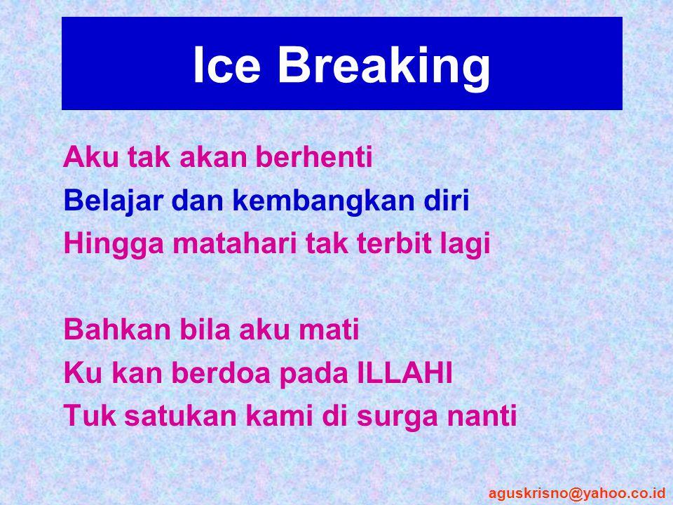 Ice Breaking Aku tak akan berhenti Belajar dan kembangkan diri Hingga matahari tak terbit lagi Bahkan bila aku mati Ku kan berdoa pada ILLAHI Tuk satu
