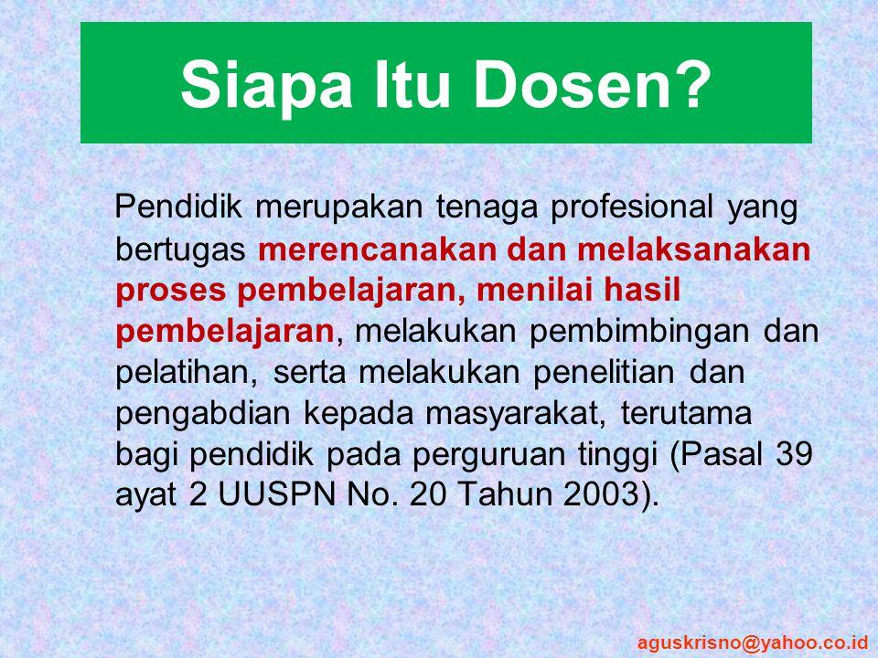 Siapa Itu Dosen? Pendidik merupakan tenaga profesional yang bertugas merencanakan dan melaksanakan proses pembelajaran, menilai hasil pembelajaran, me
