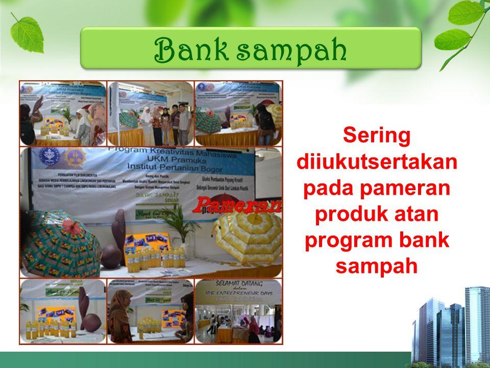 Bank sampah Sering diiukutsertakan pada pameran produk atan program bank sampah