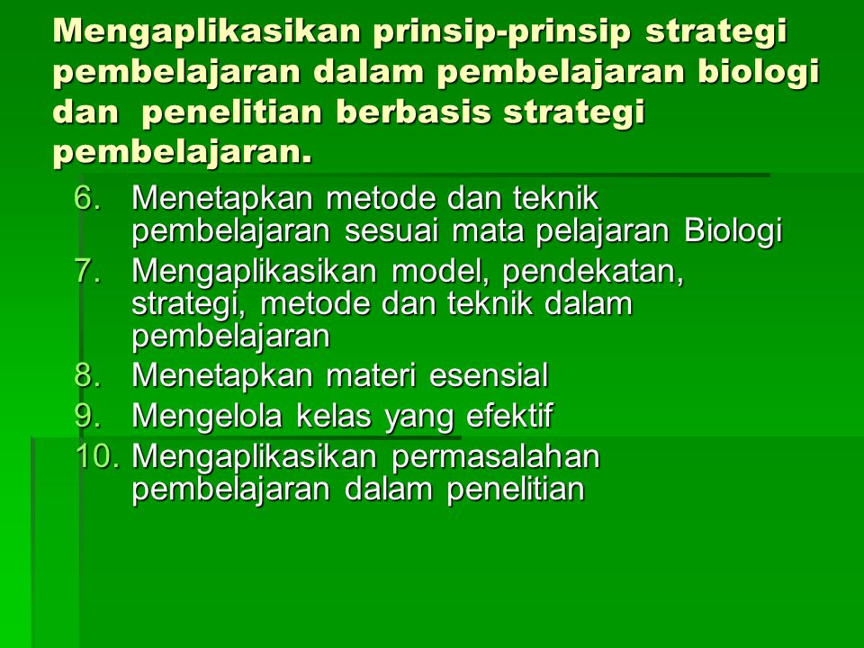 SK: Mengaplikasikan prinsip-prinsip strategi pembelajaran dalam pembelajaran biologi dan penelitian berbasis strategi pembelajaran. 1.Menguraikan kons