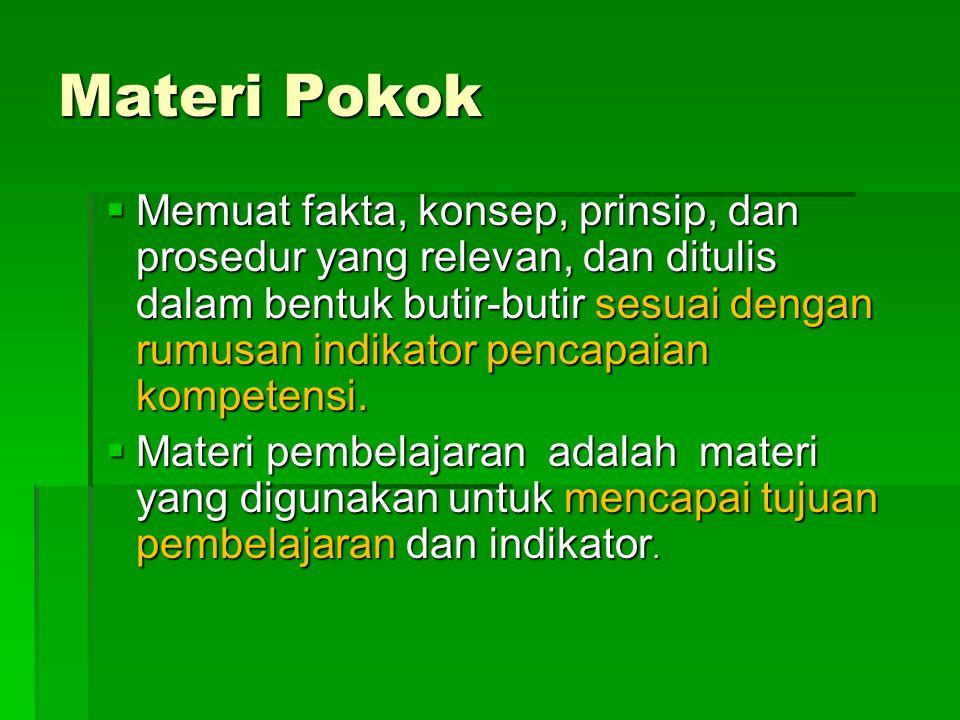 Perumusan materi pokok  Materi pokok adalah pokok/subpokok bahasan, merupakan materi bahan ajar  Prinsip –prinsip: 1.Relevansi 2.Konsistensi 3.Eduka