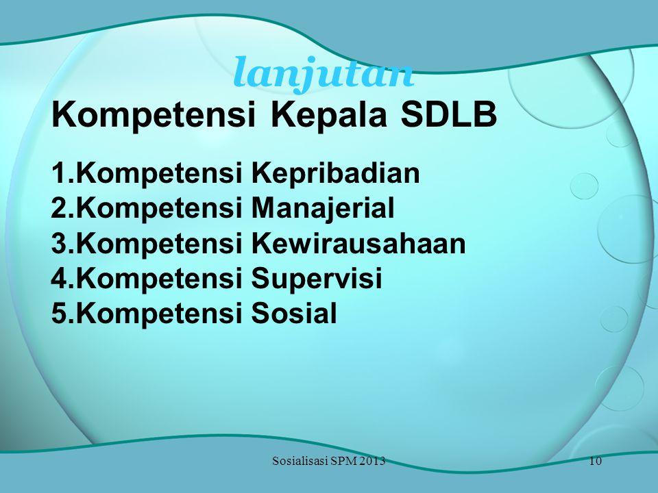 Sosialisasi SPM 201310 lanjutan Kompetensi Kepala SDLB 1.Kompetensi Kepribadian 2.Kompetensi Manajerial 3.Kompetensi Kewirausahaan 4.Kompetensi Superv
