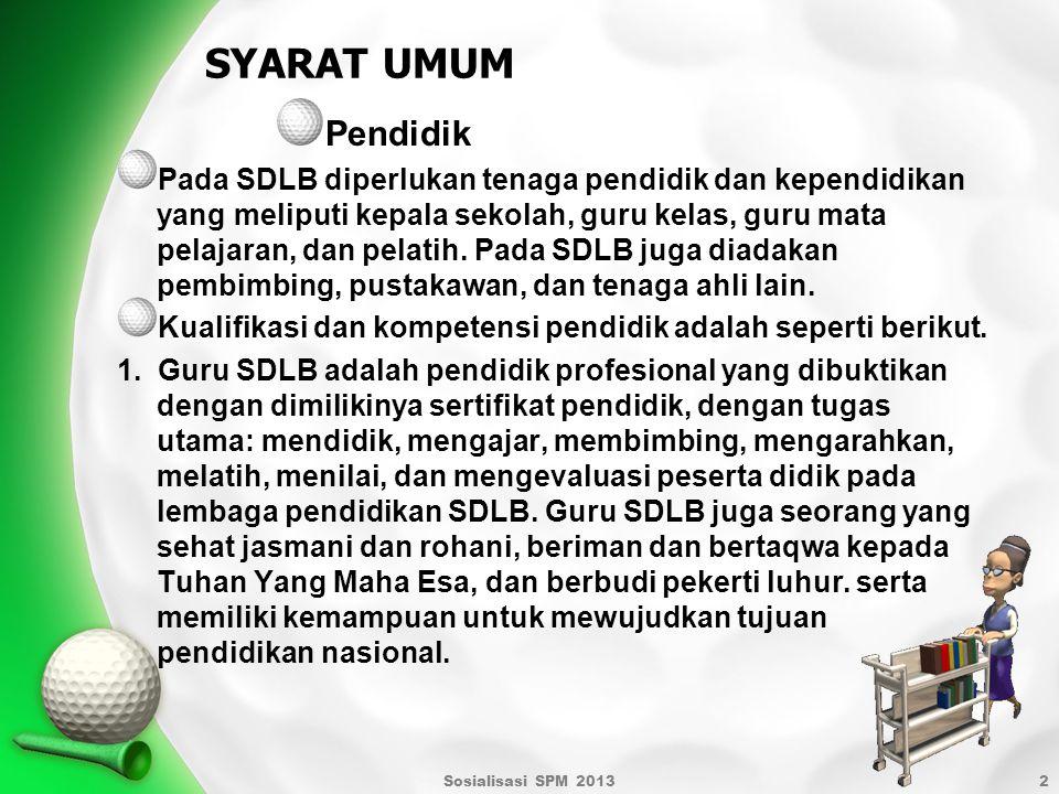 Sosialisasi SPM 20132 Pendidik Pada SDLB diperlukan tenaga pendidik dan kependidikan yang meliputi kepala sekolah, guru kelas, guru mata pelajaran, da