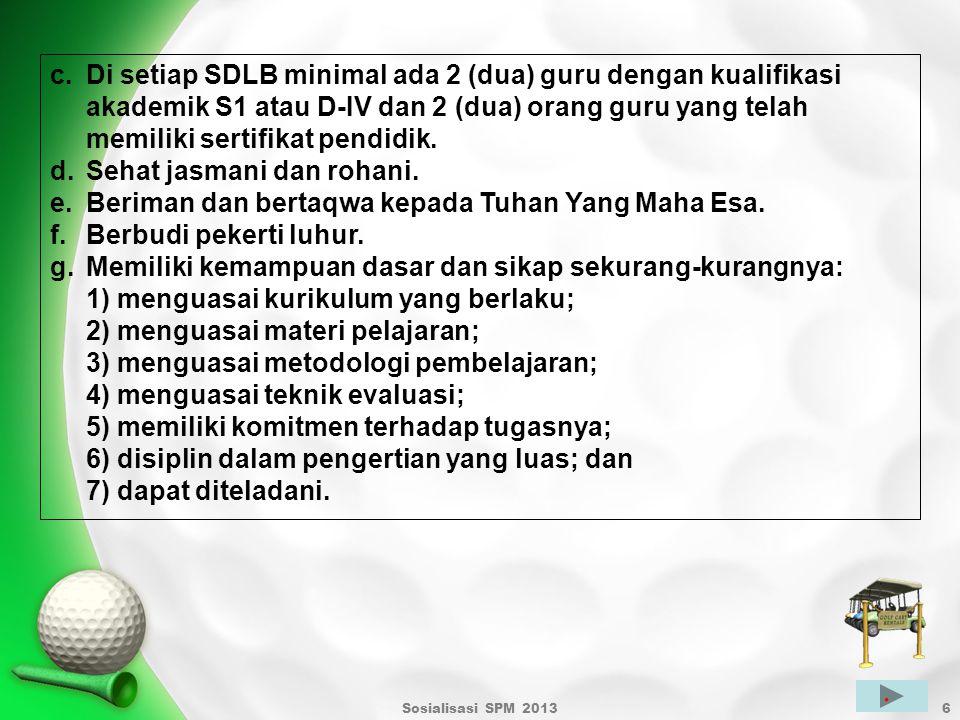 Sosialisasi SPM 20136 c.Di setiap SDLB minimal ada 2 (dua) guru dengan kualifikasi akademik S1 atau D-IV dan 2 (dua) orang guru yang telah memiliki se