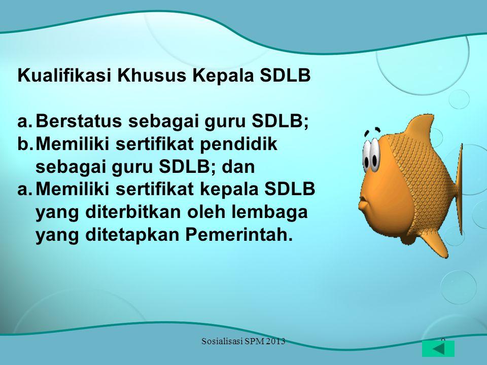 9 Kualifikasi Khusus Kepala SDLB a.Berstatus sebagai guru SDLB; b.Memiliki sertifikat pendidik sebagai guru SDLB; dan a.Memiliki sertifikat kepala SDL