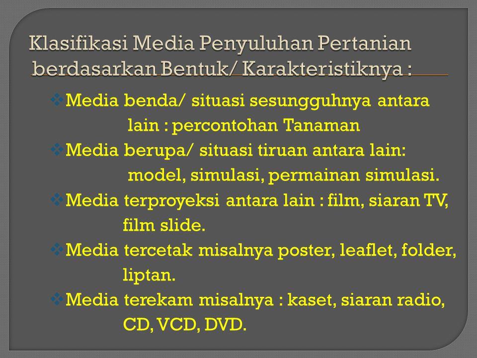  Media benda/ situasi sesungguhnya antara lain : percontohan Tanaman  Media berupa/ situasi tiruan antara lain: model, simulasi, permainan simulasi.