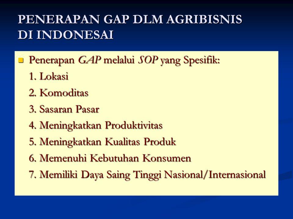 PENERAPAN GAP DLM AGRIBISNIS DI INDONESAI Penerapan GAP melalui SOP yang Spesifik: Penerapan GAP melalui SOP yang Spesifik: 1. Lokasi 2. Komoditas 3.