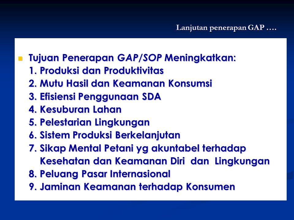 Lanjutan penerapan GAP …. Tujuan Penerapan GAP/SOP Meningkatkan: Tujuan Penerapan GAP/SOP Meningkatkan: 1. Produksi dan Produktivitas 2. Mutu Hasil da