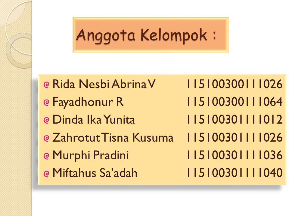 Anggota Kelompok : Rida Nesbi Abrina V115100300111026 Fayadhonur R115100300111064 Dinda Ika Yunita115100301111012 Zahrotut Tisna Kusuma115100301111026
