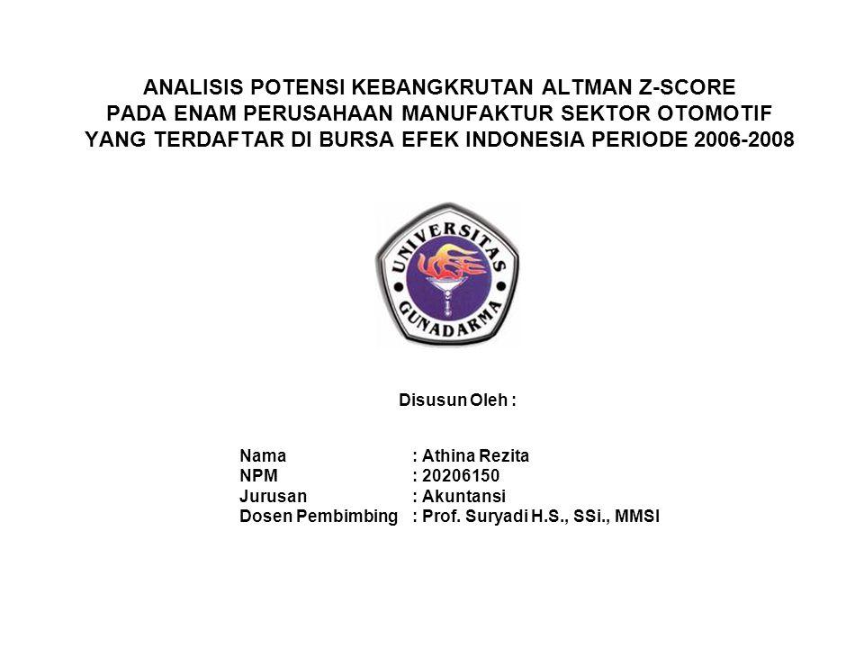 ANALISIS POTENSI KEBANGKRUTAN ALTMAN Z-SCORE PADA ENAM PERUSAHAAN MANUFAKTUR SEKTOR OTOMOTIF YANG TERDAFTAR DI BURSA EFEK INDONESIA PERIODE 2006-2008
