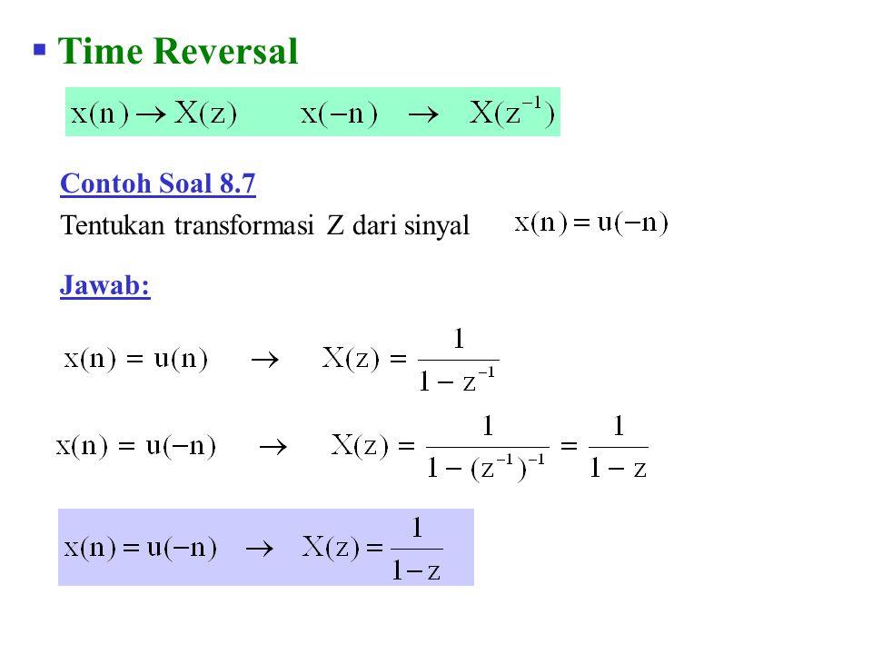  Time Reversal Contoh Soal 8.7 Tentukan transformasi Z dari sinyal Jawab: